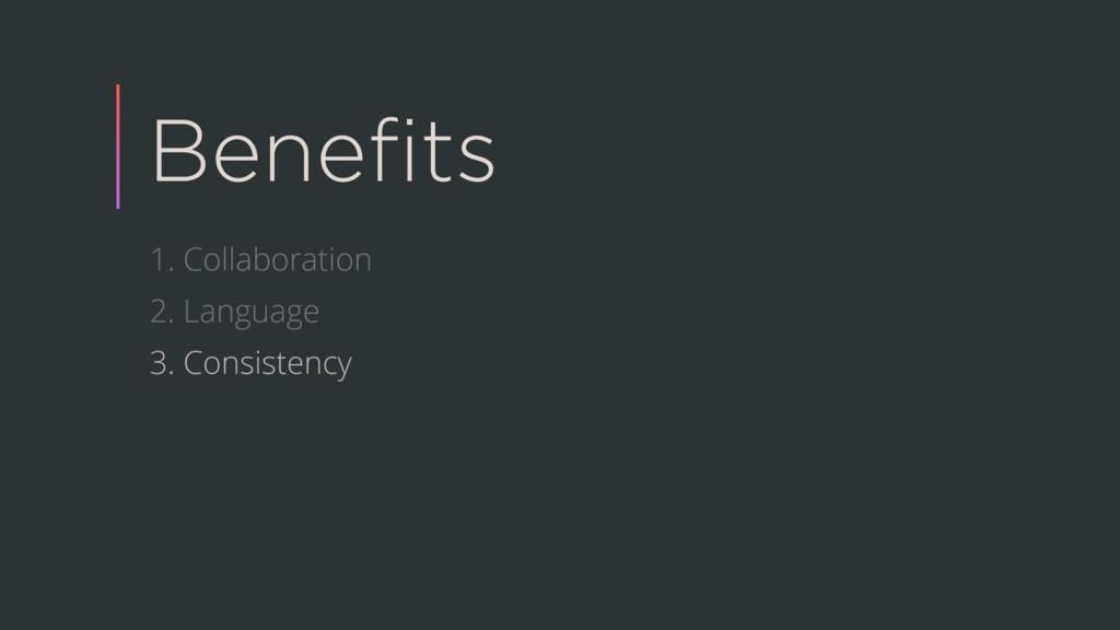 Benefits 1. Collaboration 2. Language 3. Consist...