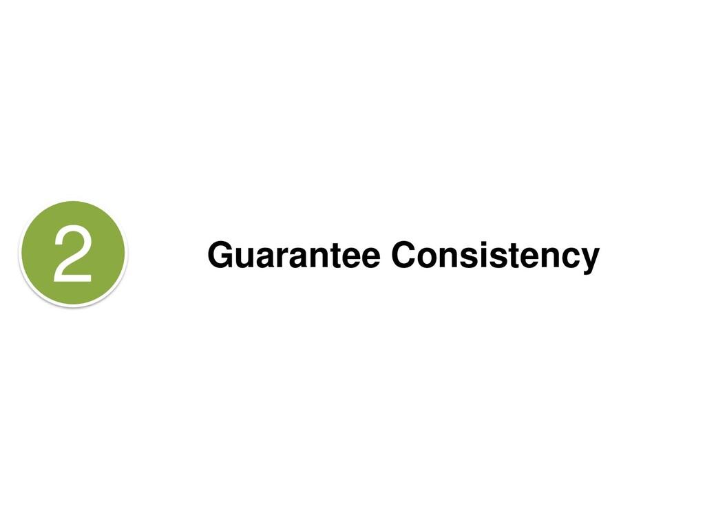 Guarantee Consistency 2