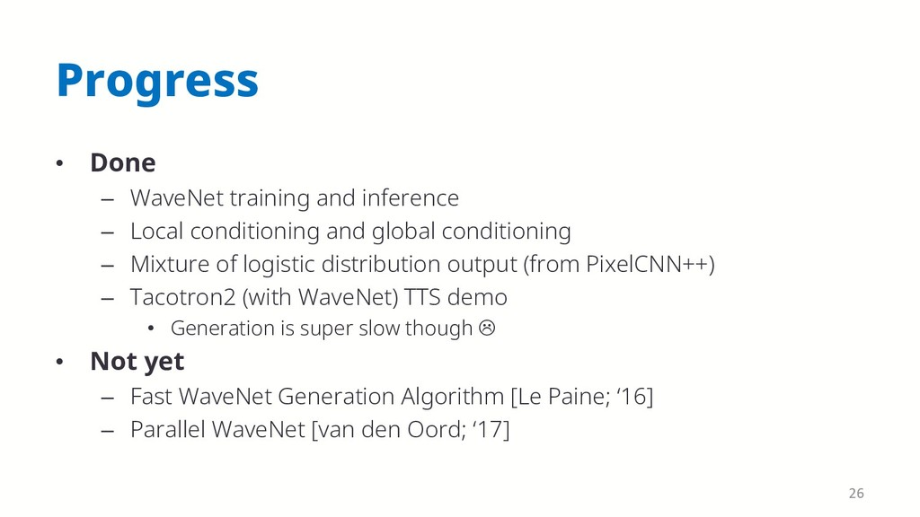 Progress • Done – WaveNet training and inferenc...