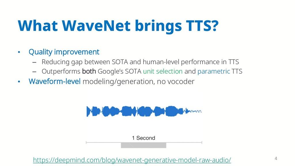 What WaveNet brings TTS? • Quality improvement ...