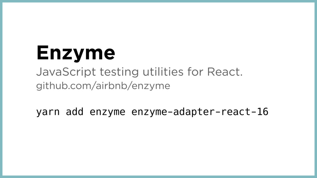 Enzyme JavaScript testing utilities for React. ...
