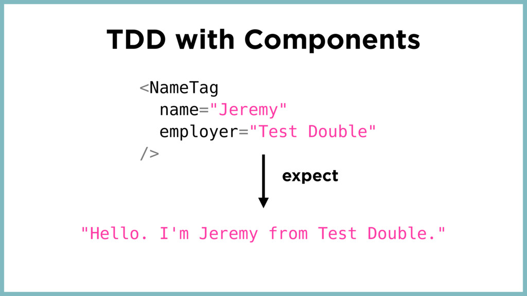 "TDD with Components <NameTag name=""Jeremy"" empl..."