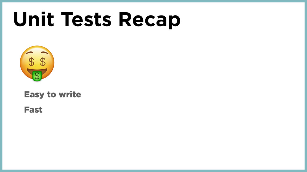 Unit Tests Recap Easy to write Fast