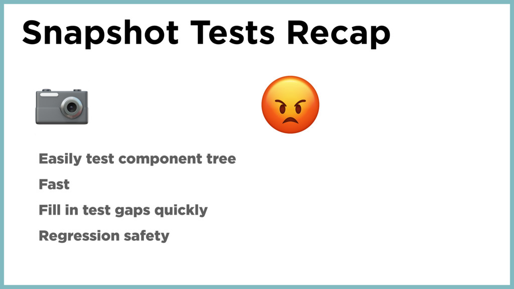 Snapshot Tests Recap  Easily test component tre...