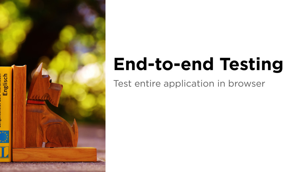 Test entire application in browser End-to-end T...
