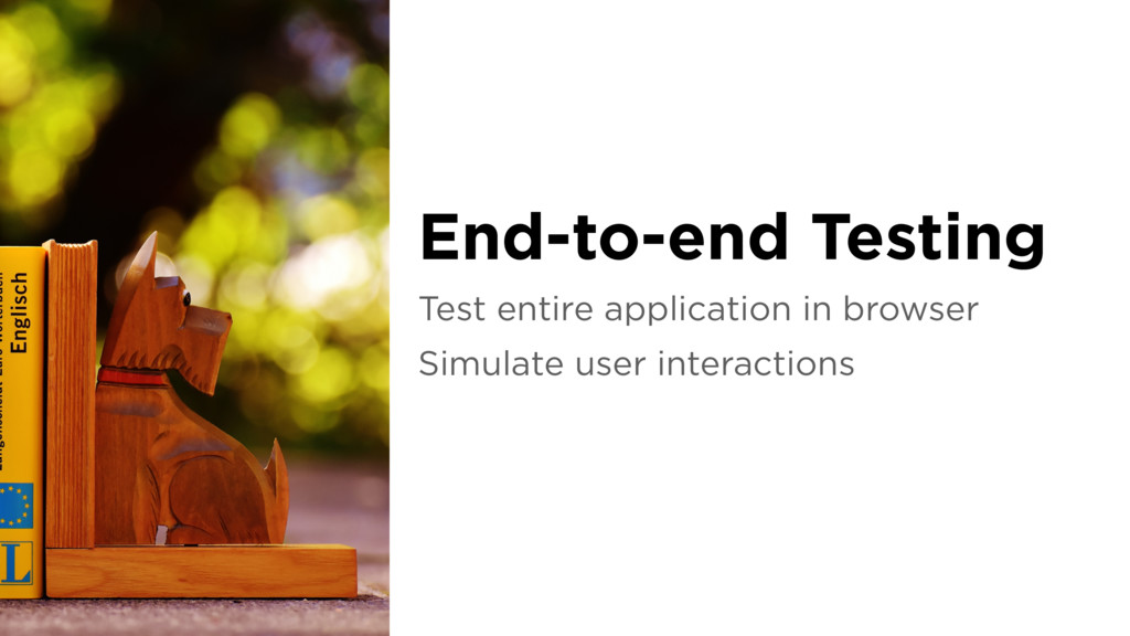 Test entire application in browser Simulate use...