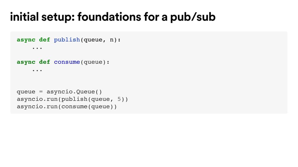 async def publish(queue, n): ... async def cons...