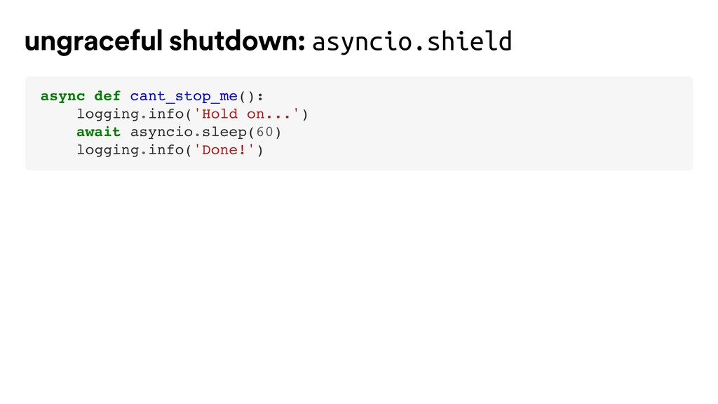async def cant_stop_me(): logging.info('Hold on...
