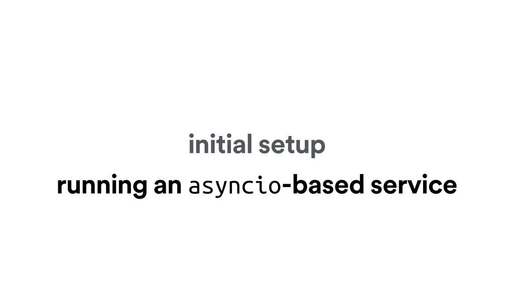 initial setup running an asyncio-based service