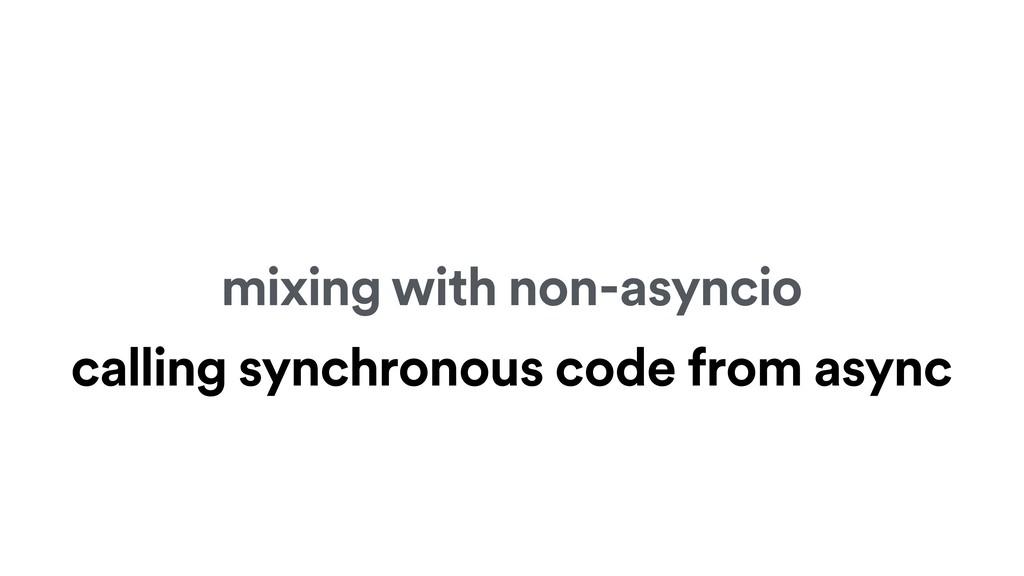 mixing with non-asyncio calling synchronous cod...