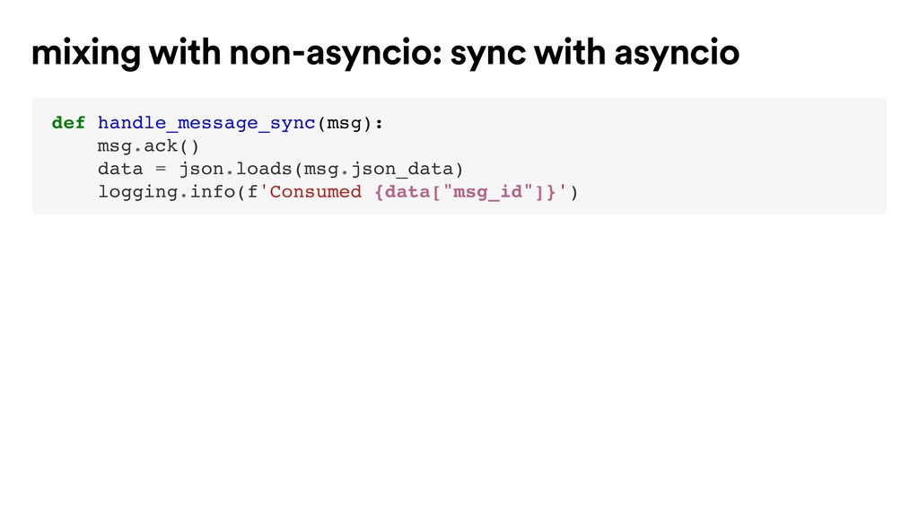 def handle_message_sync(msg): msg.ack() data = ...