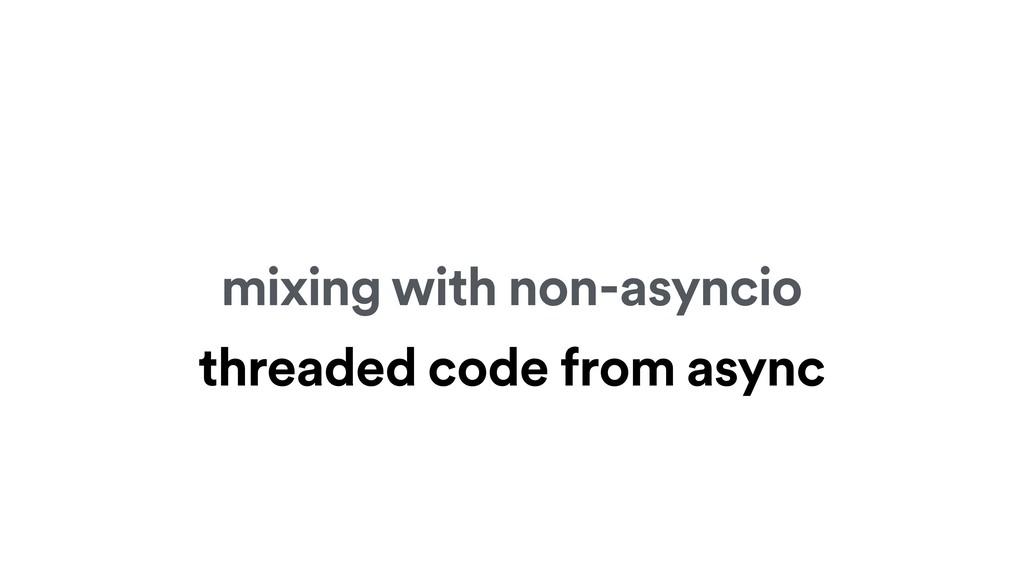 mixing with non-asyncio threaded code from async