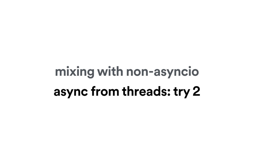 mixing with non-asyncio async from threads: try...