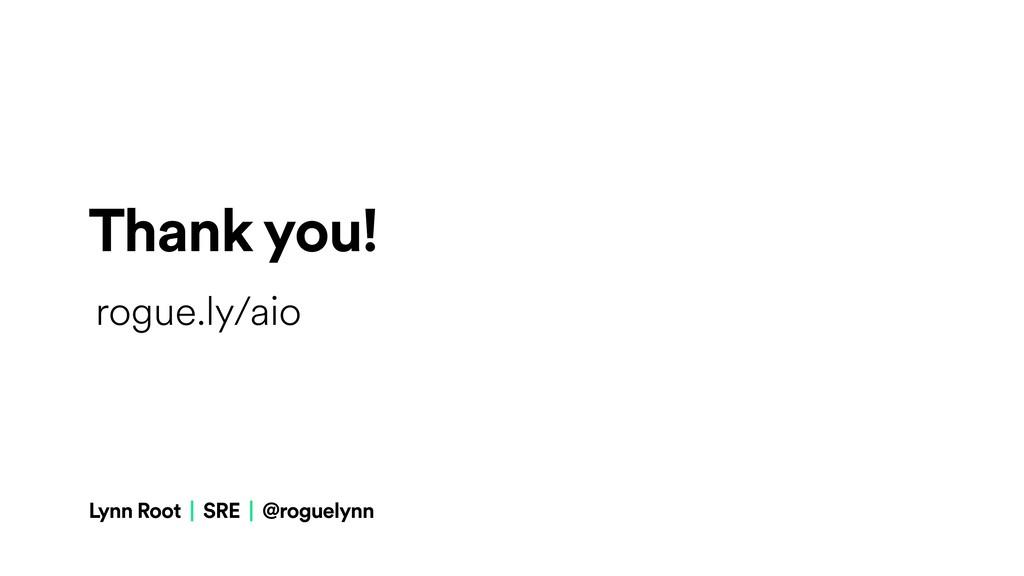 Lynn Root | SRE | @roguelynn Thank you! rogue.l...