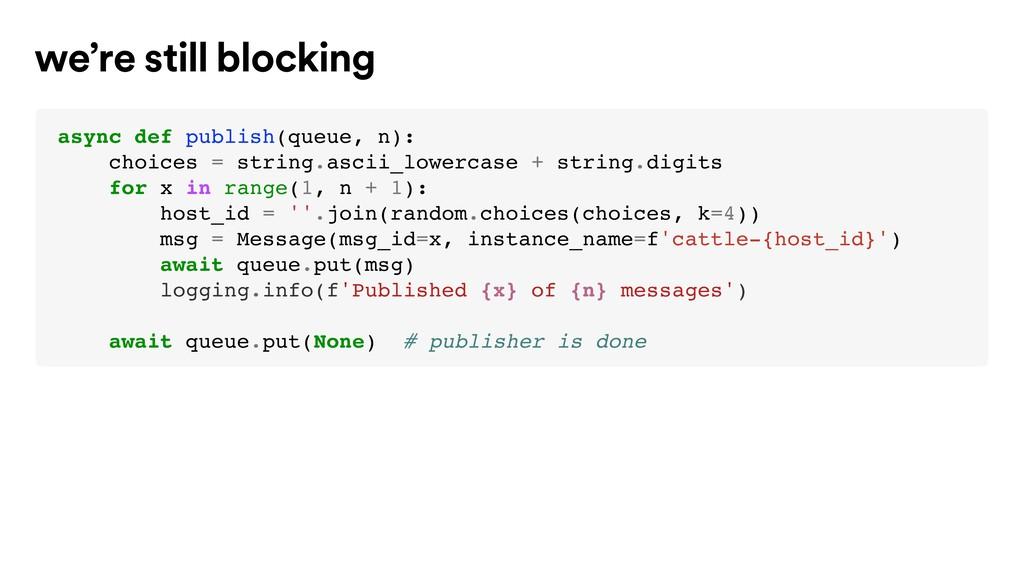 async def publish(queue, n): choices = string.a...