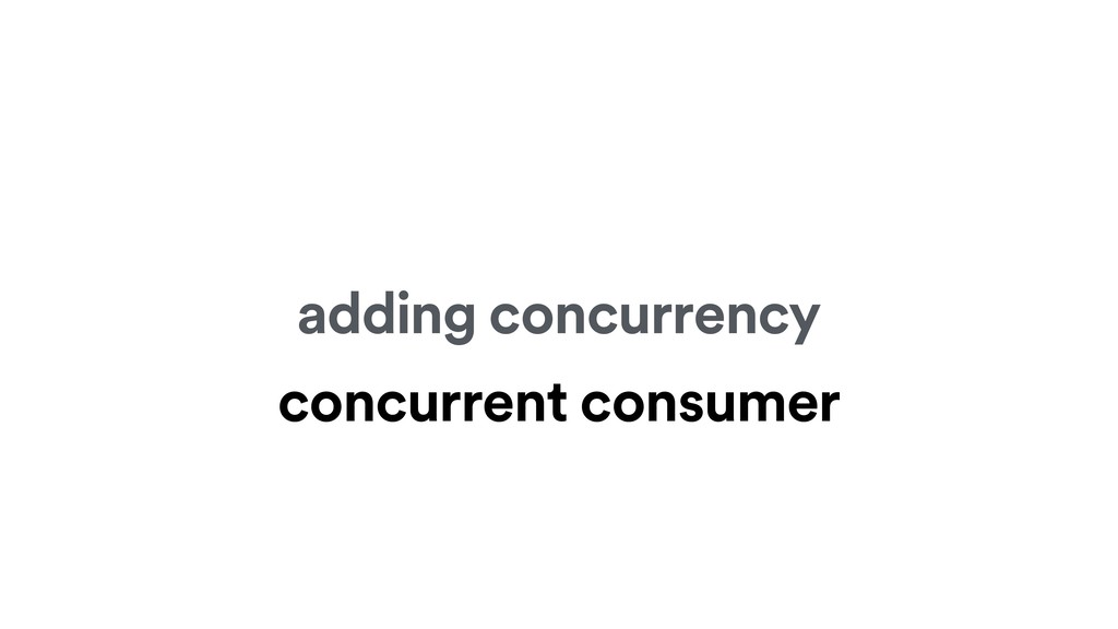 adding concurrency concurrent consumer