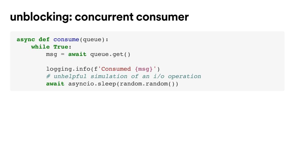 async def consume(queue): while True: msg = awa...