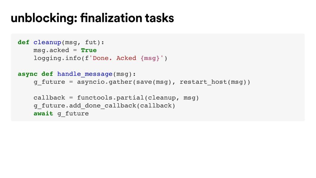 def cleanup(msg, fut): msg.acked = True logging...