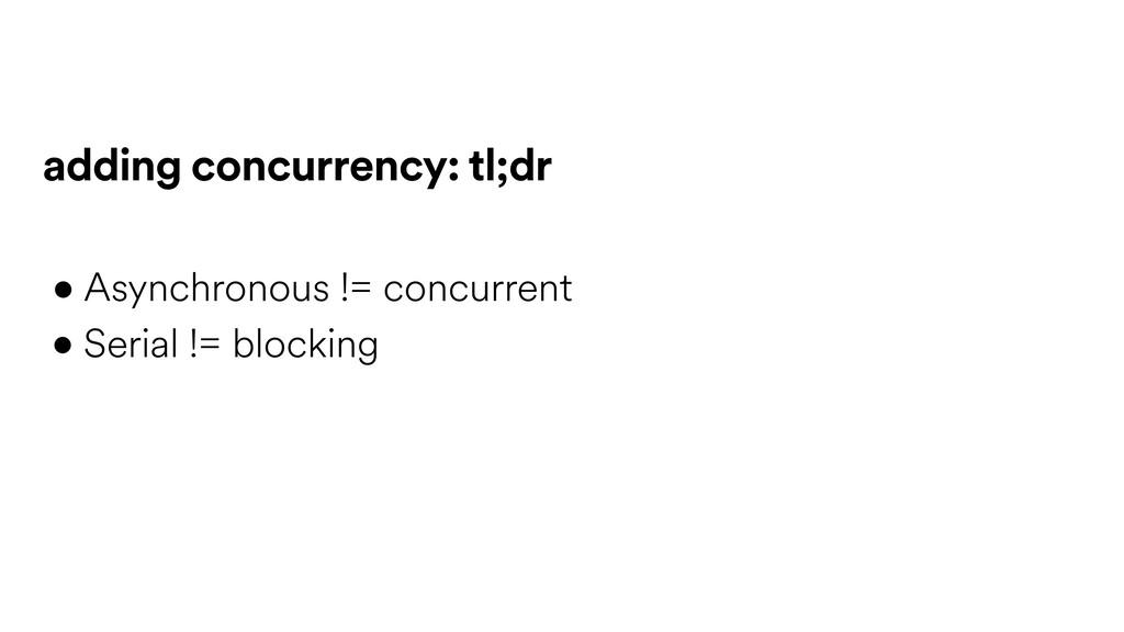 • Asynchronous != concurrent • Serial != blocki...