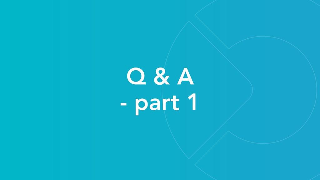Q & A - part 1