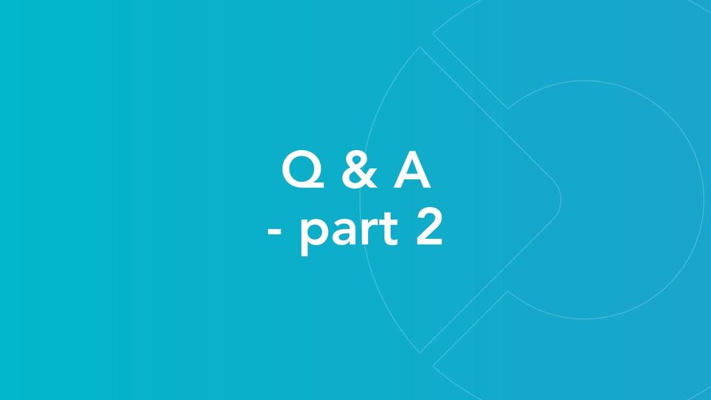 Q & A - part 2