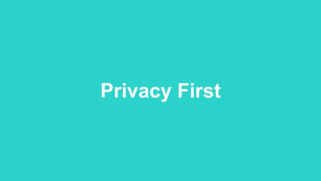 Privacy First