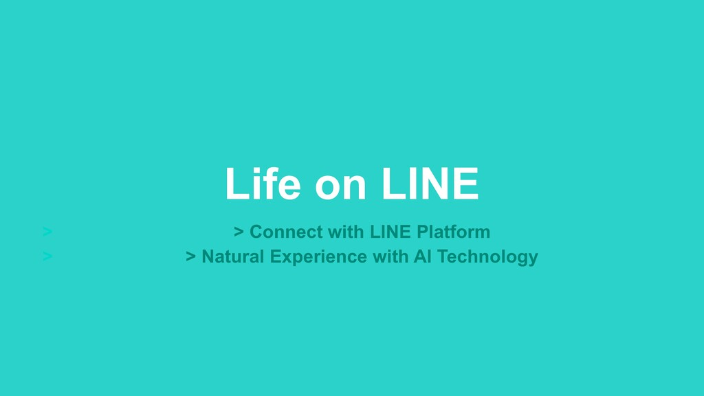 Life on LINE > > Connect with LINE Platform > >...