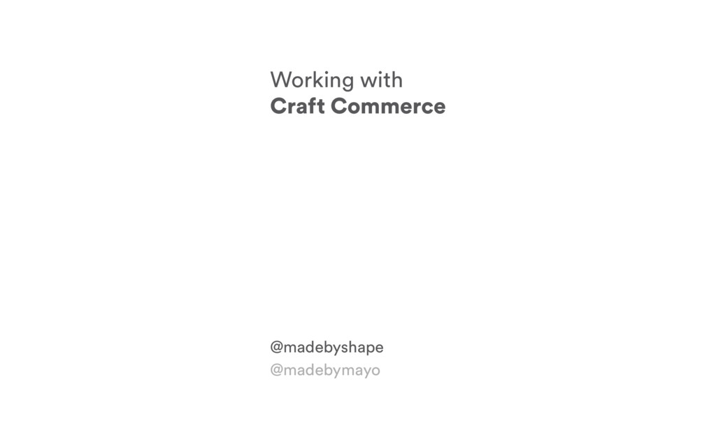 Working with Craft Commerce @madebyshape @madeb...