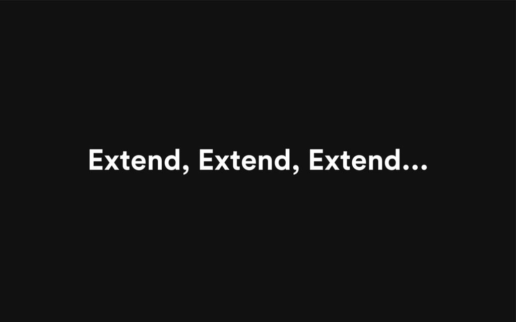 Extend, Extend, Extend...