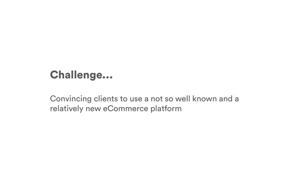 Challenge... Convincing clients to use a not so...