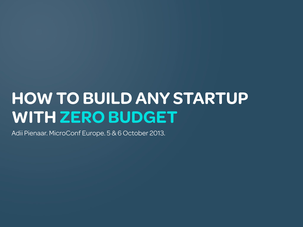HOW TO BUILD ANY STARTUP WITH ZERO BUDGET Adii ...