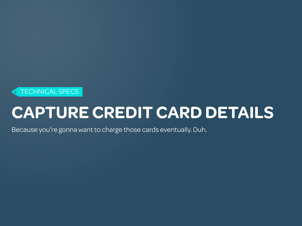 CAPTURE CREDIT CARD DETAILS Because you're gonn...