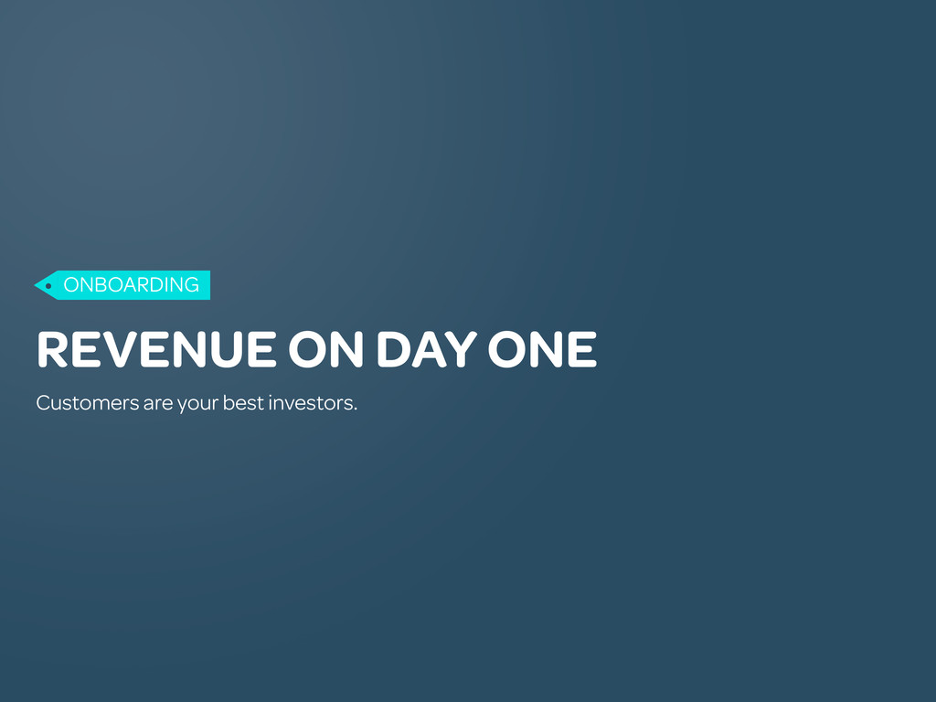 REVENUE ON DAY ONE Customers are your best inve...