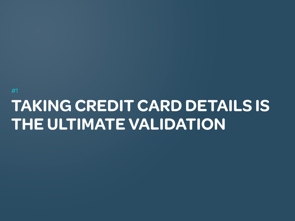 TAKING CREDIT CARD DETAILS IS THE ULTIMATE VALI...