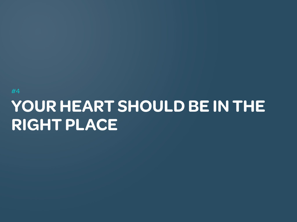 YOUR HEART SHOULD BE IN THE RIGHT PLACE #4