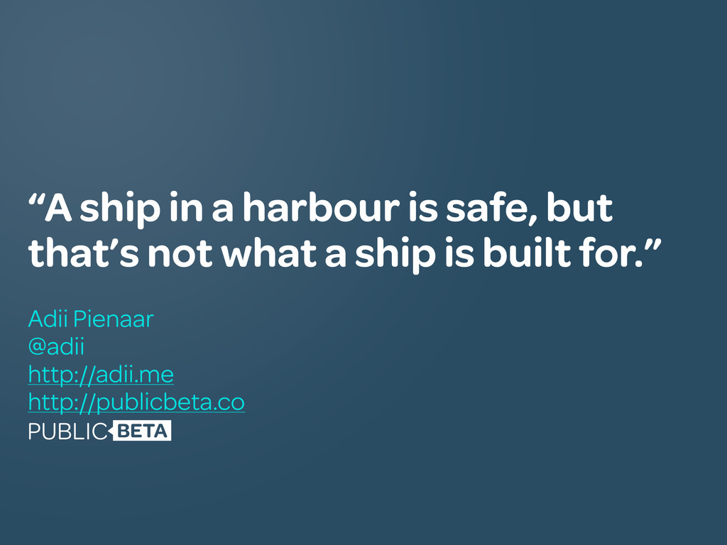 """A ship in a harbour is safe, but that's not wh..."