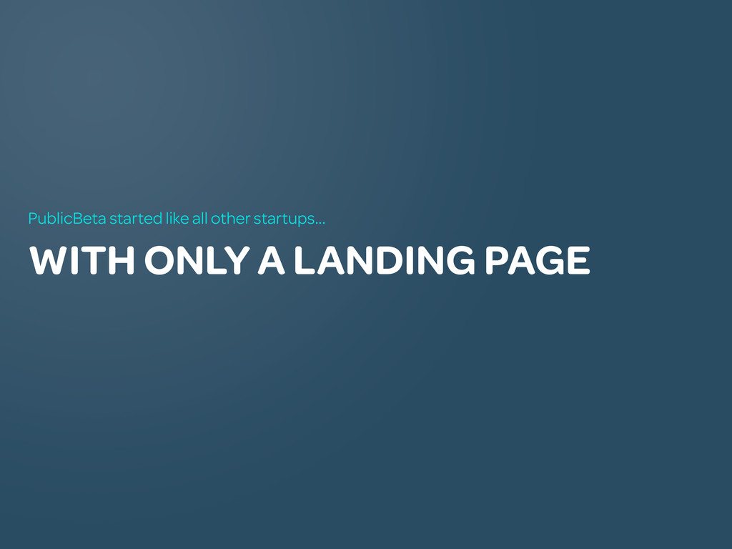 WITH ONLY A LANDING PAGE PublicBeta started lik...