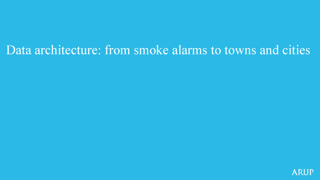 Data architecture: from smoke alarms to towns a...