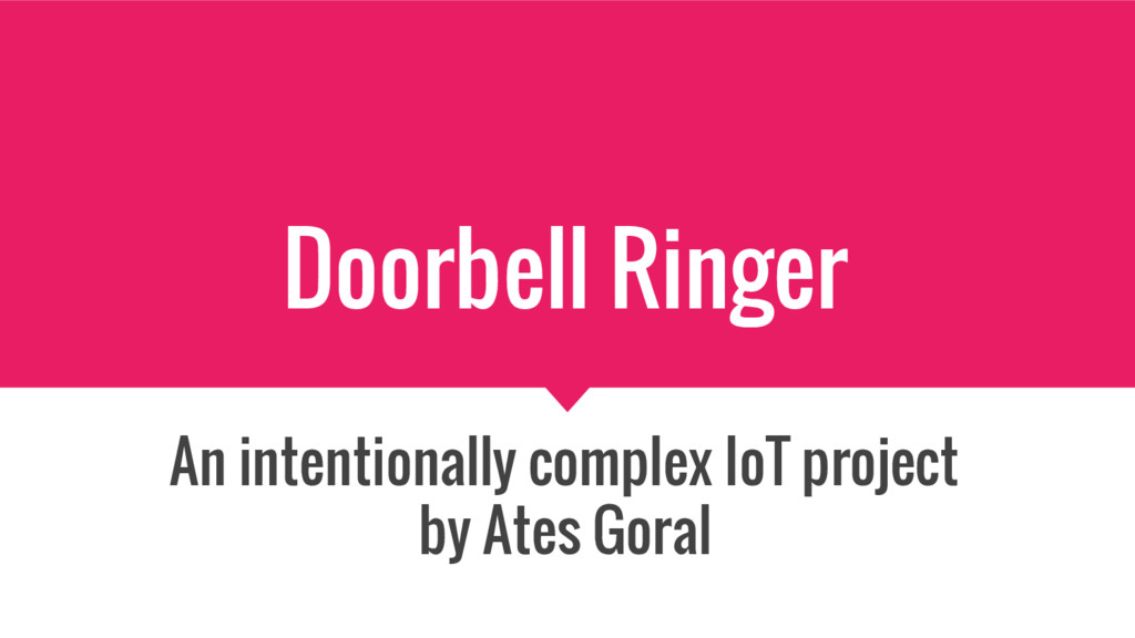 Doorbell Ringer An intentionally complex IoT pr...