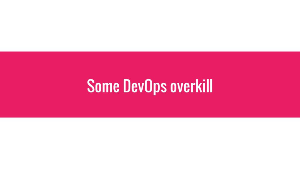 Some DevOps overkill