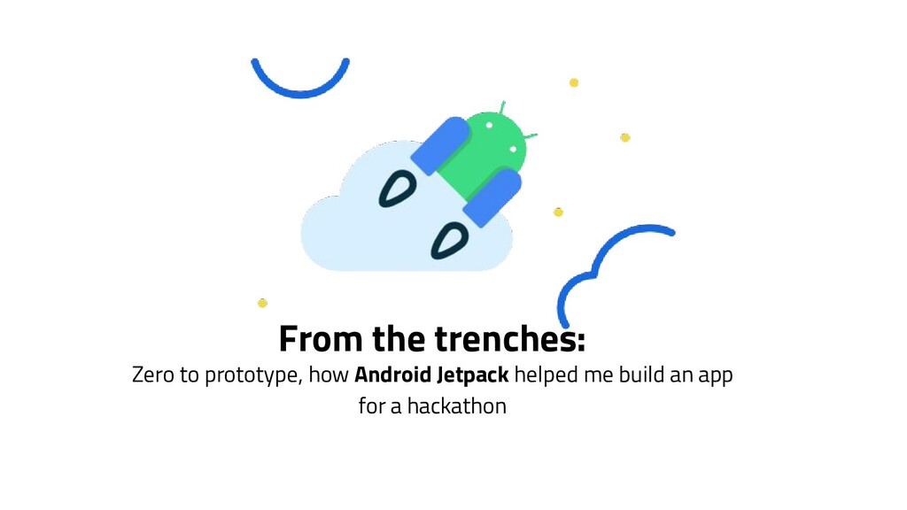 From the trenches: Zero to prototype, how Andro...