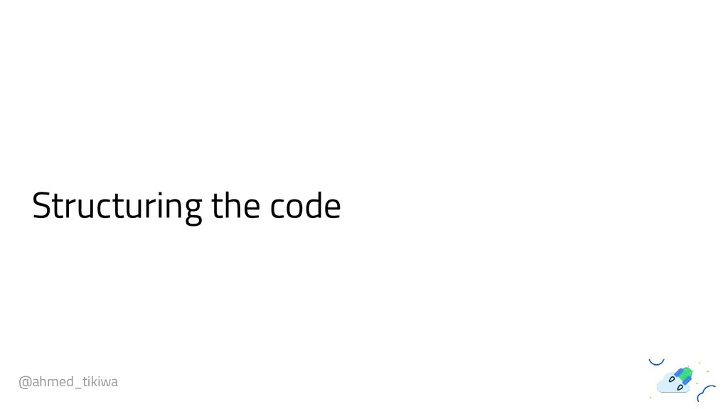 Structuring the code @ahmed_tikiwa