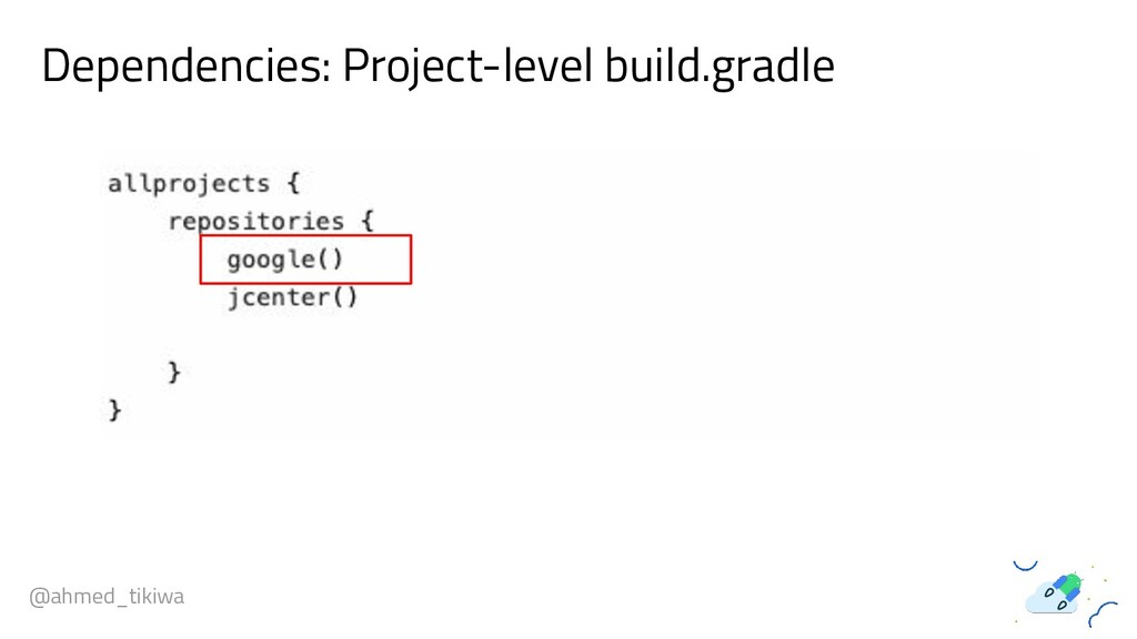@ahmed_tikiwa Dependencies: Project-level build...