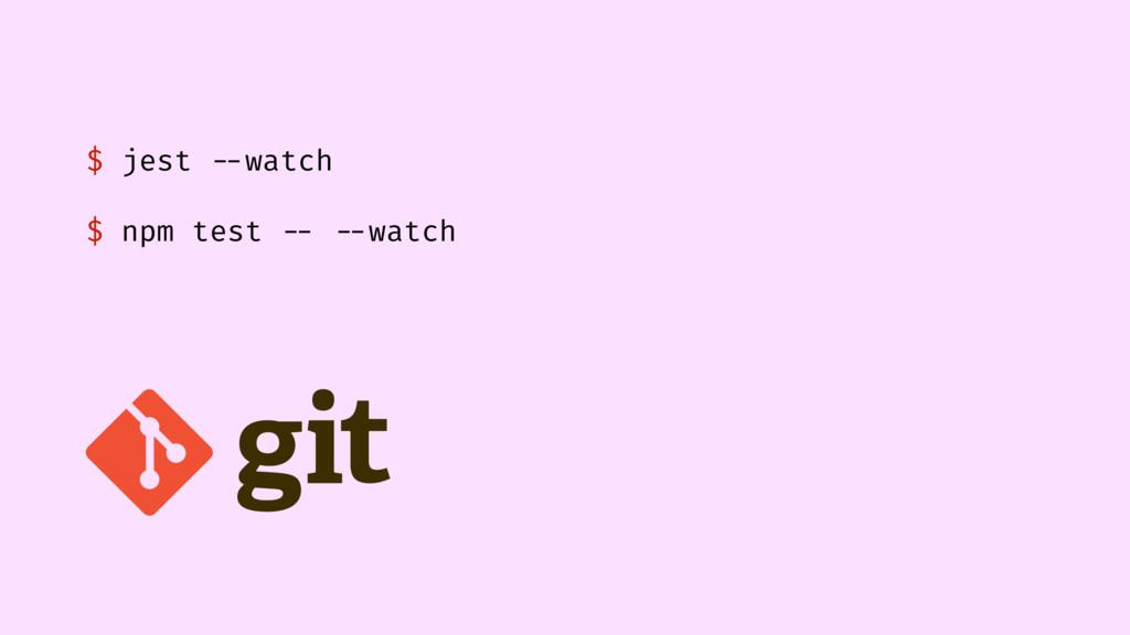 $ jest --watch $ npm test -- --watch