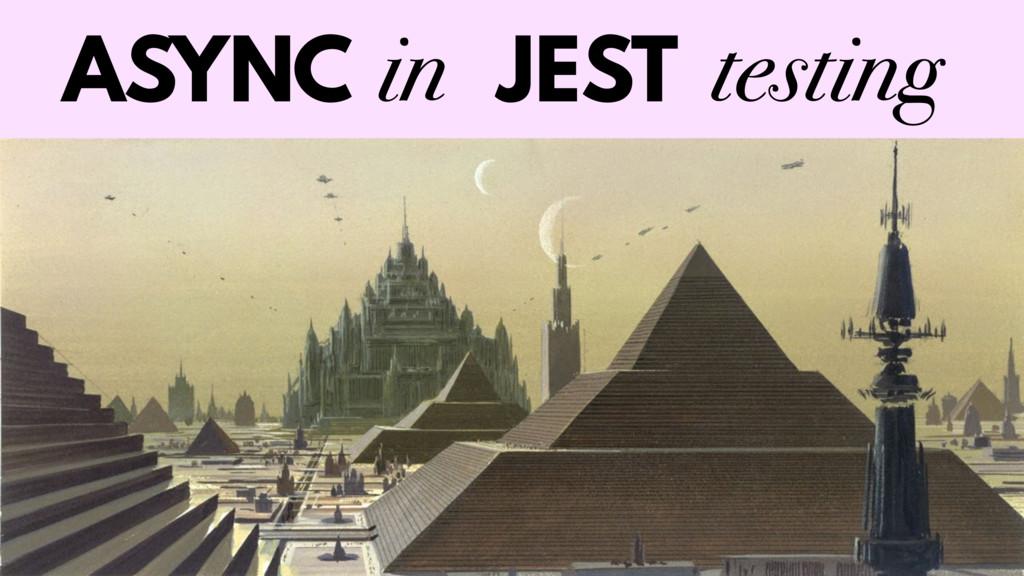 in JEST ASYNC testing