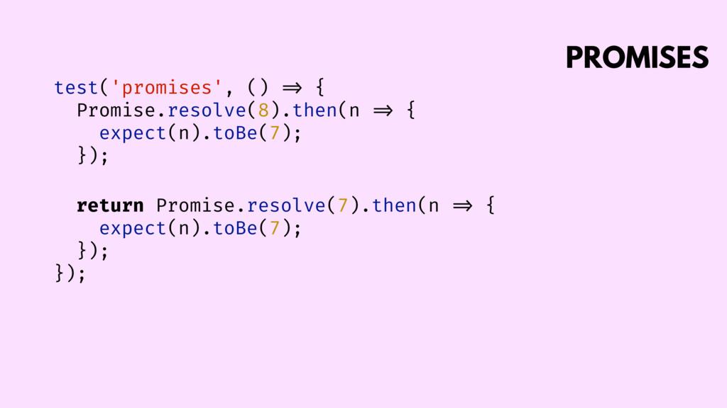 PROMISES test('promises', () => { Promise.resol...