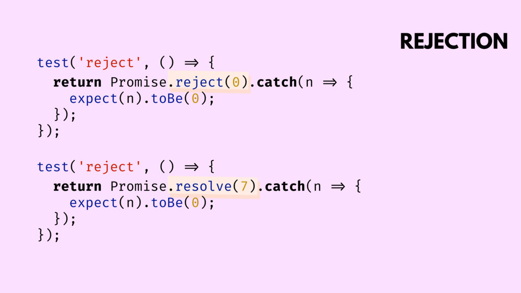 REJECTION test('reject', () => { return Promise...