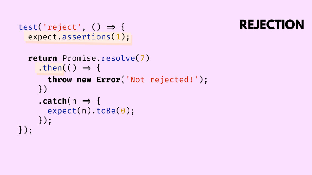 REJECTION test('reject', () => { expect.asserti...