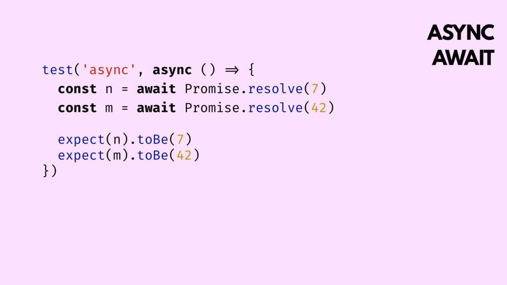ASYNC AWAIT test('async', async () => { const ...