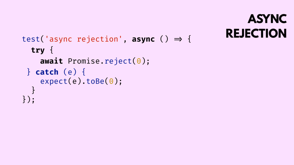 ASYNC REJECTION test('async rejection', async (...